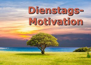 Dienstags-Motivation